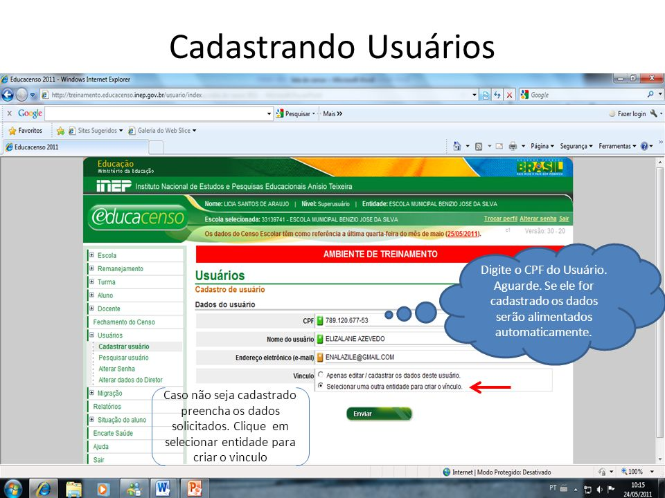 Cadastrando Usuários Digite o CPF do Usuário. Aguarde. Se ele for cadastrado os dados serão alimentados automaticamente.