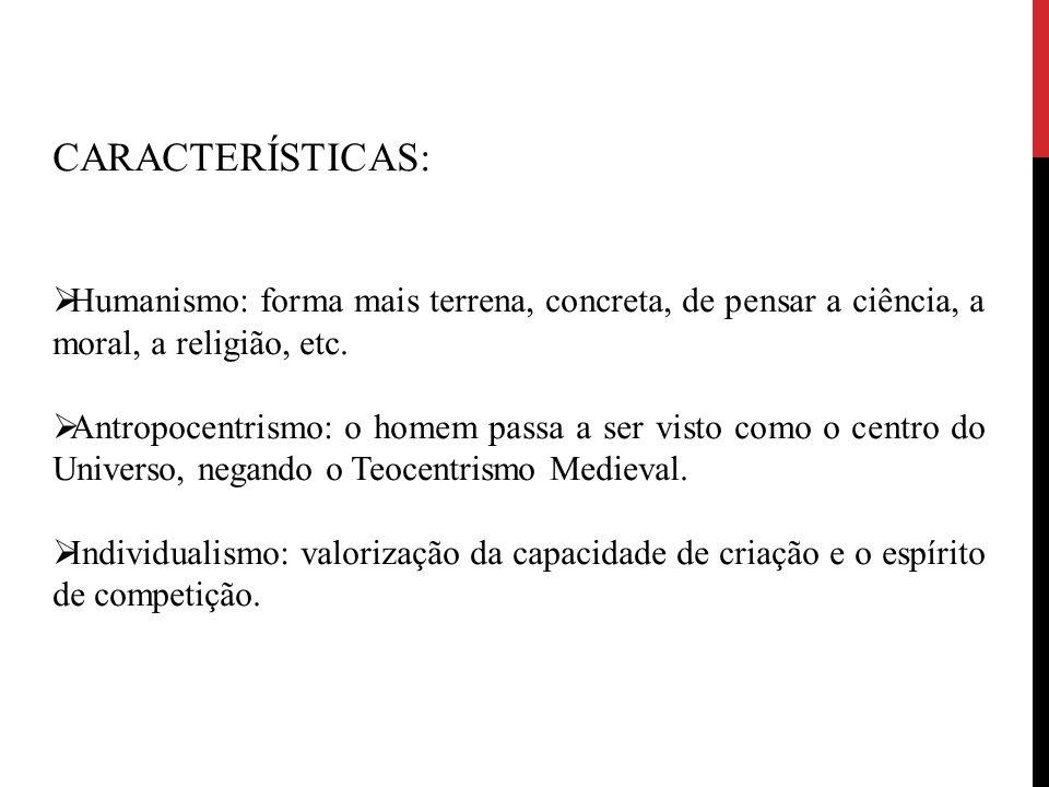 CARACTERÍSTICAS: Humanismo: forma mais terrena, concreta, de pensar a ciência, a moral, a religião, etc.