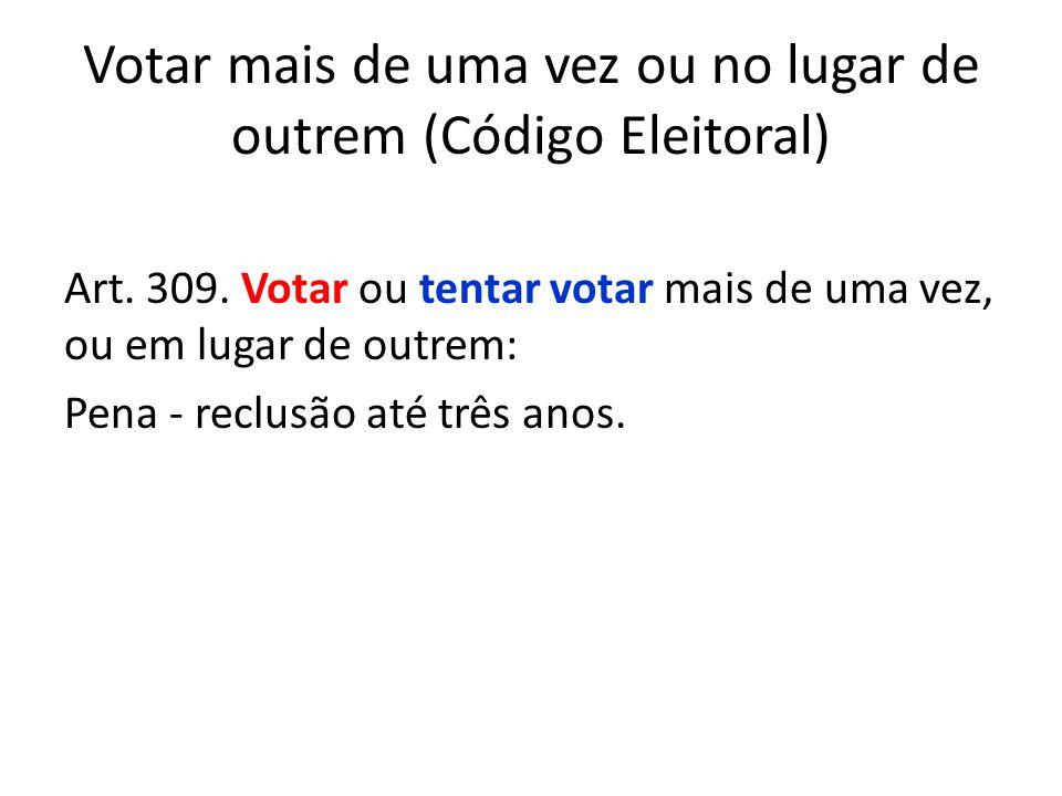 Votar mais de uma vez ou no lugar de outrem (Código Eleitoral)