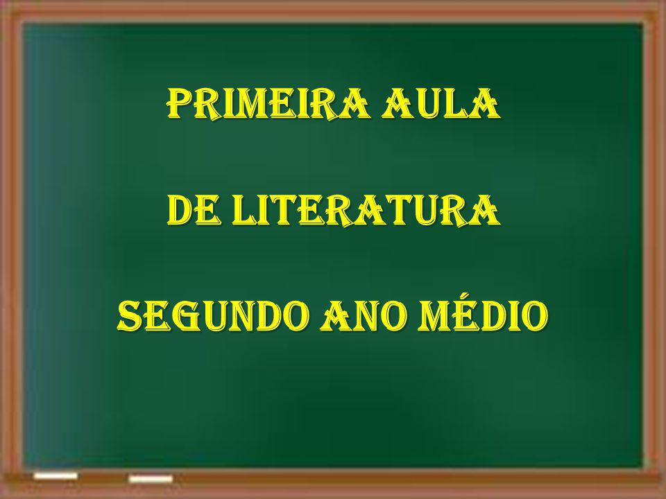 PRIMEIRA AULA DE LITERATURA SEGUNDO ANO MÉDIO