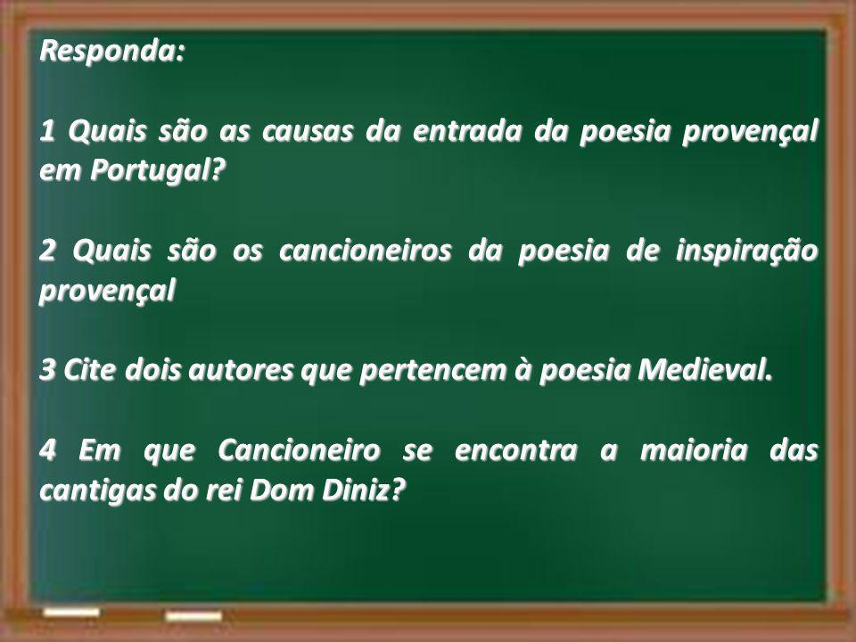 Responda: 1 Quais são as causas da entrada da poesia provençal em Portugal 2 Quais são os cancioneiros da poesia de inspiração provençal.