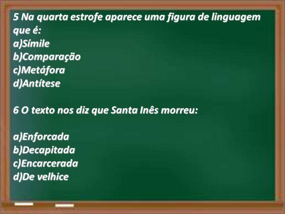 5 Na quarta estrofe aparece uma figura de linguagem que é: