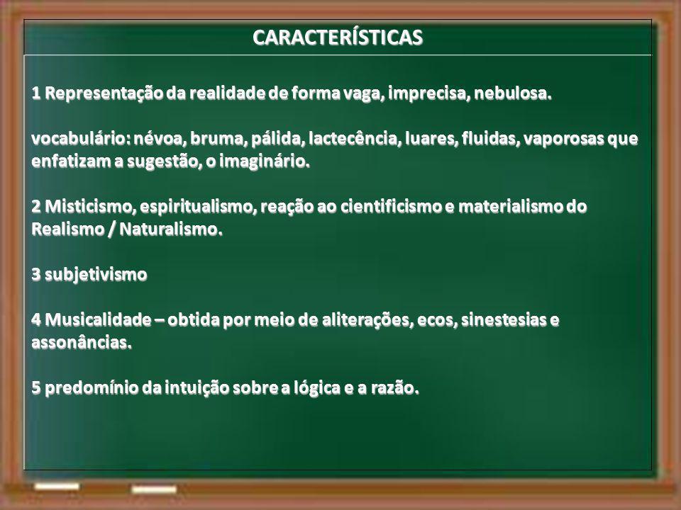 CARACTERÍSTICAS 1 Representação da realidade de forma vaga, imprecisa, nebulosa.