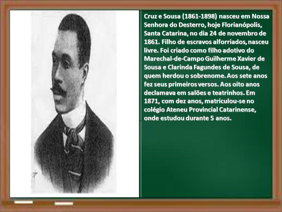 Cruz e Sousa (1861-1898) nasceu em Nossa Senhora do Desterro, hoje Florianópolis, Santa Catarina, no dia 24 de novembro de 1861.