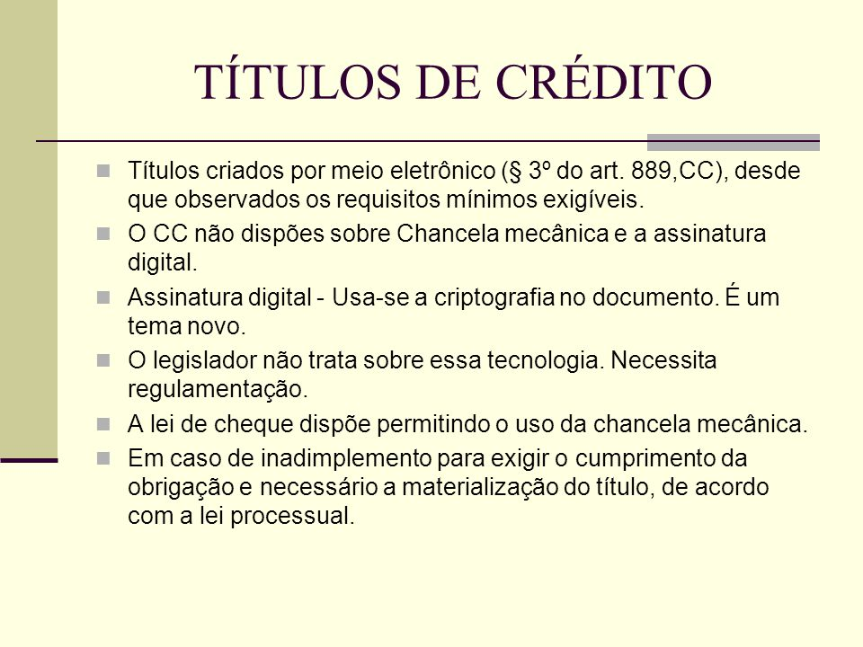 TÍTULOS DE CRÉDITO Títulos criados por meio eletrônico (§ 3º do art. 889,CC), desde que observados os requisitos mínimos exigíveis.