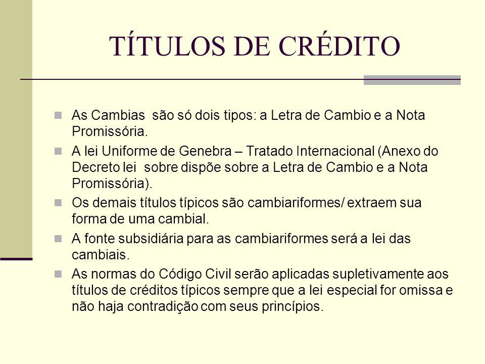 TÍTULOS DE CRÉDITO As Cambias são só dois tipos: a Letra de Cambio e a Nota Promissória.