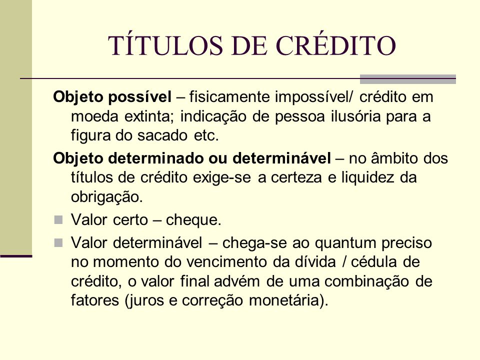 TÍTULOS DE CRÉDITO Objeto possível – fisicamente impossível/ crédito em moeda extinta; indicação de pessoa ilusória para a figura do sacado etc.