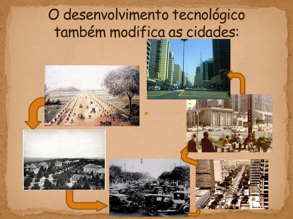 O desenvolvimento tecnológico também modifica as cidades: