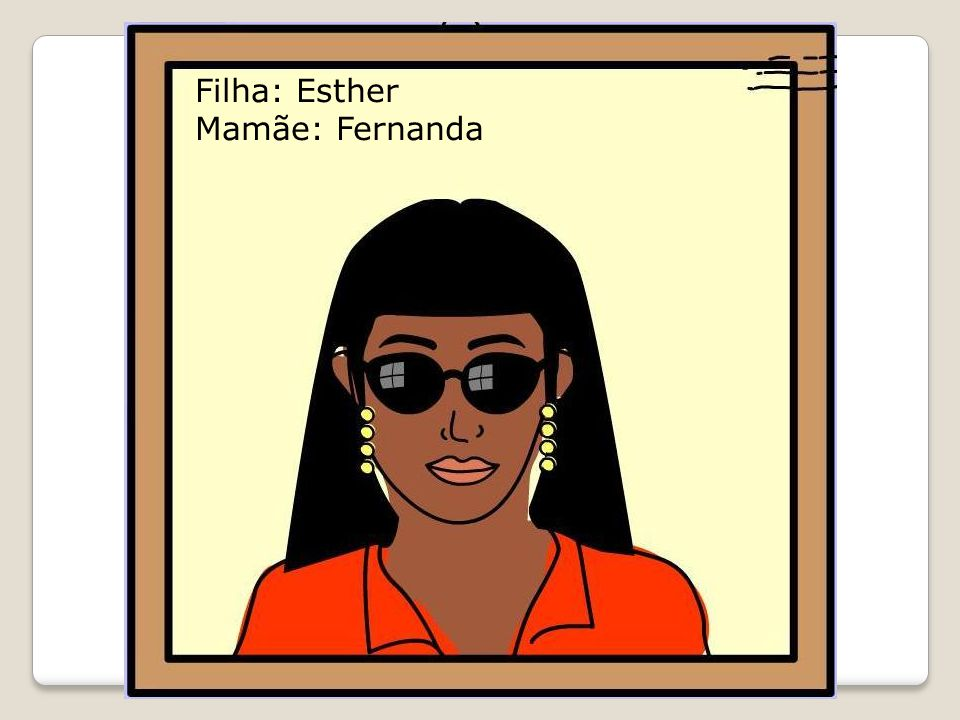Filha: Esther Mamãe: Fernanda