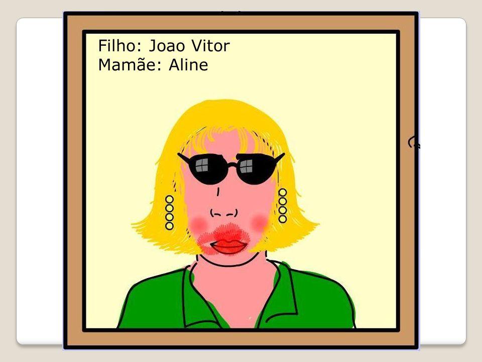 Filho: Joao Vitor Mamãe: Aline