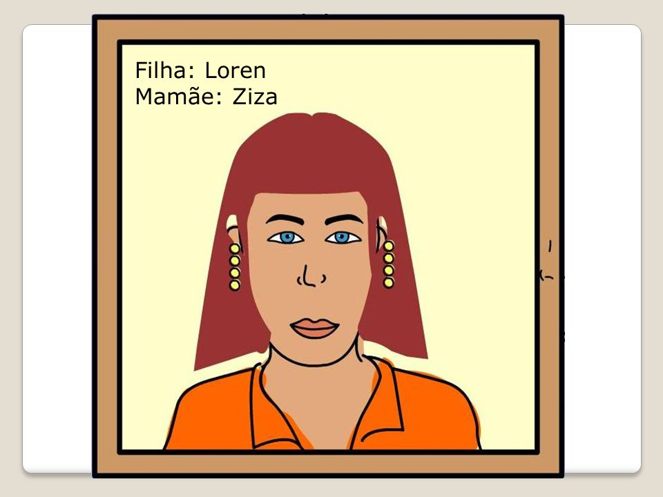 Filha: Loren Mamãe: Ziza