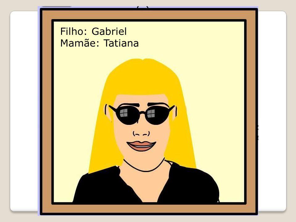 Filho: Gabriel Mamãe: Tatiana