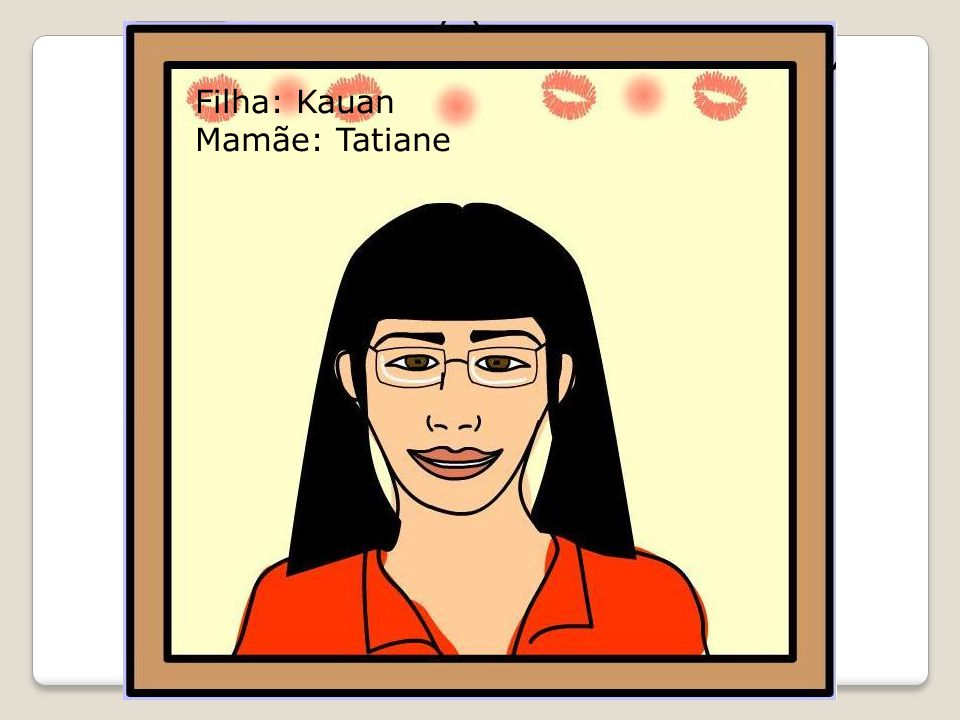 Filha: Kauan Mamãe: Tatiane