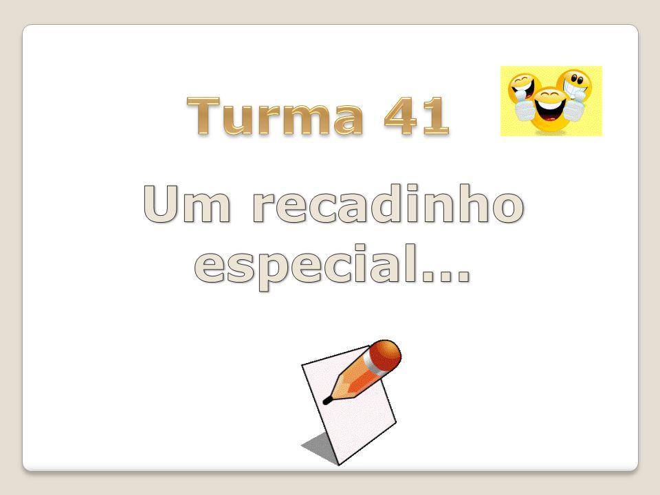 Turma 41 Um recadinho especial...