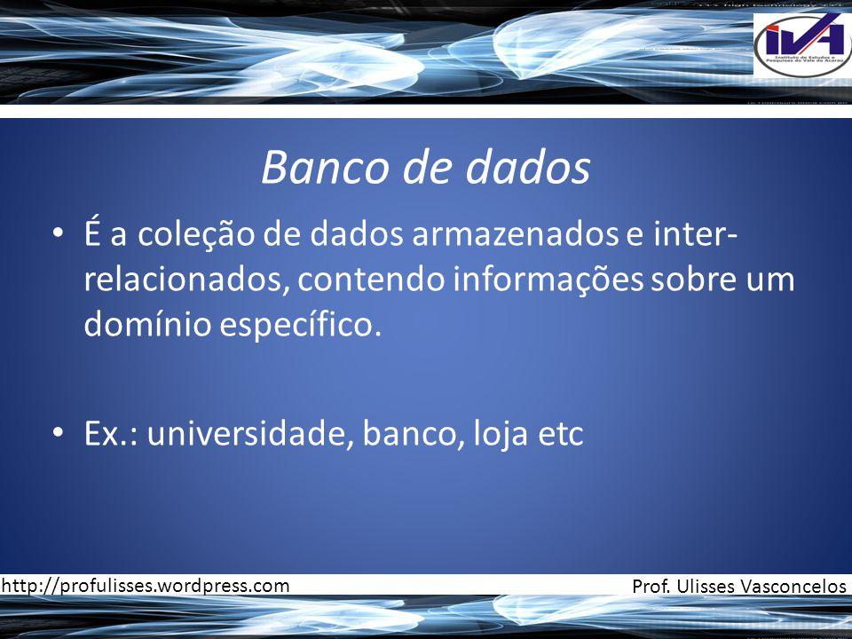 Banco de dados É a coleção de dados armazenados e inter-relacionados, contendo informações sobre um domínio específico.