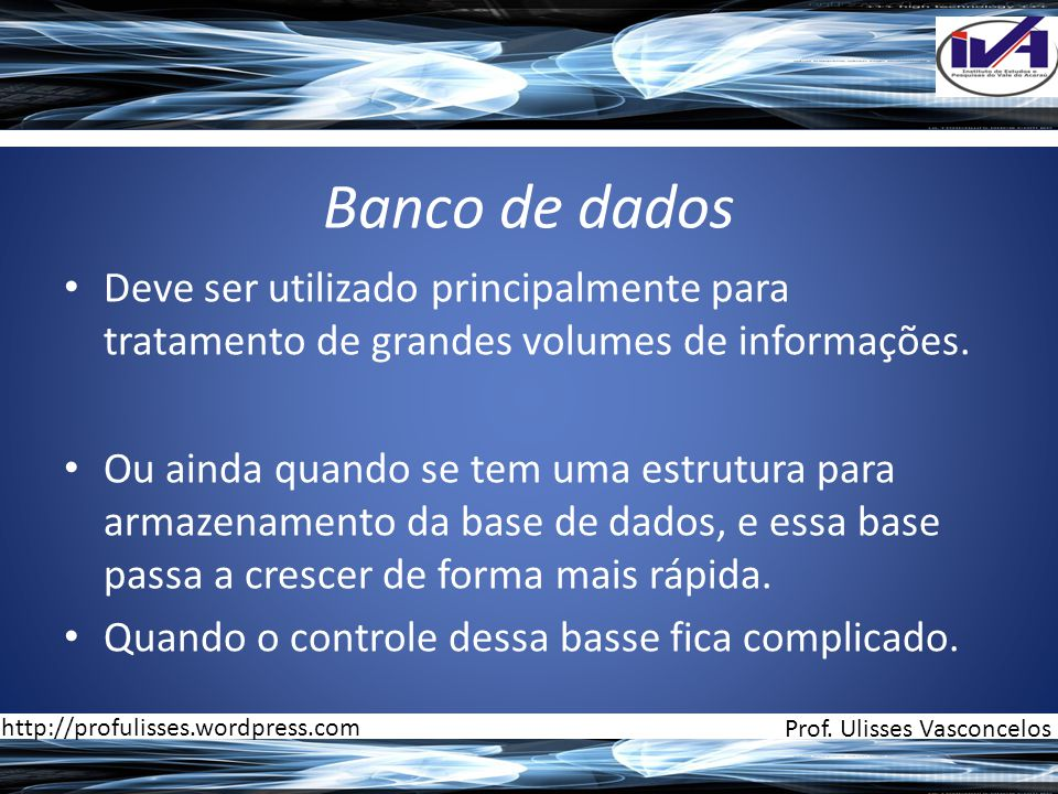 Banco de dados Deve ser utilizado principalmente para tratamento de grandes volumes de informações.