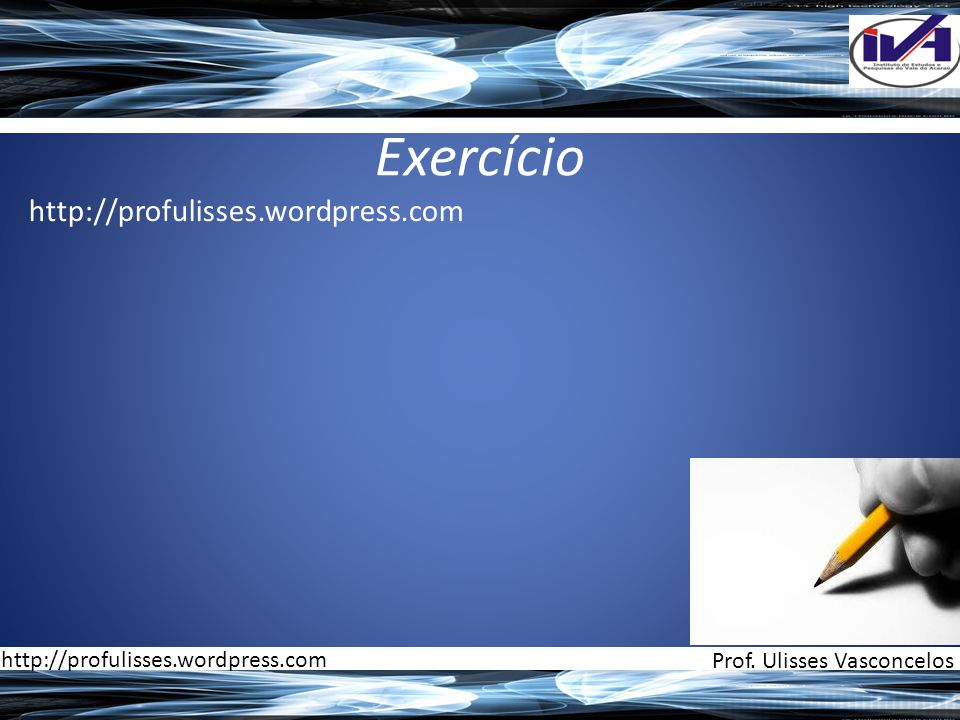 Exercício http://profulisses.wordpress.com