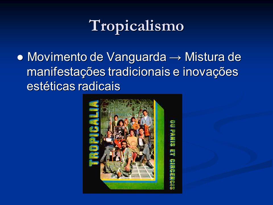 Tropicalismo ● Movimento de Vanguarda → Mistura de manifestações tradicionais e inovações estéticas radicais.