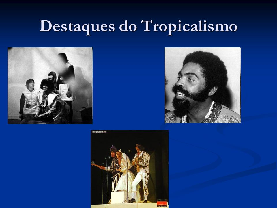 Destaques do Tropicalismo