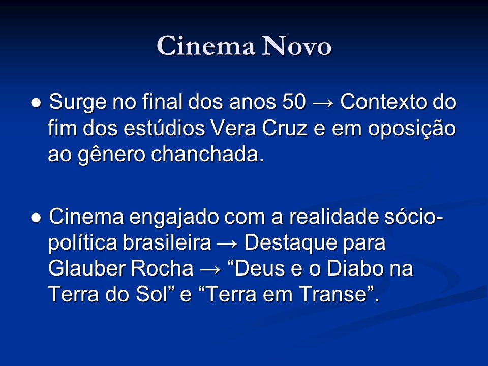 Cinema Novo ● Surge no final dos anos 50 → Contexto do fim dos estúdios Vera Cruz e em oposição ao gênero chanchada.