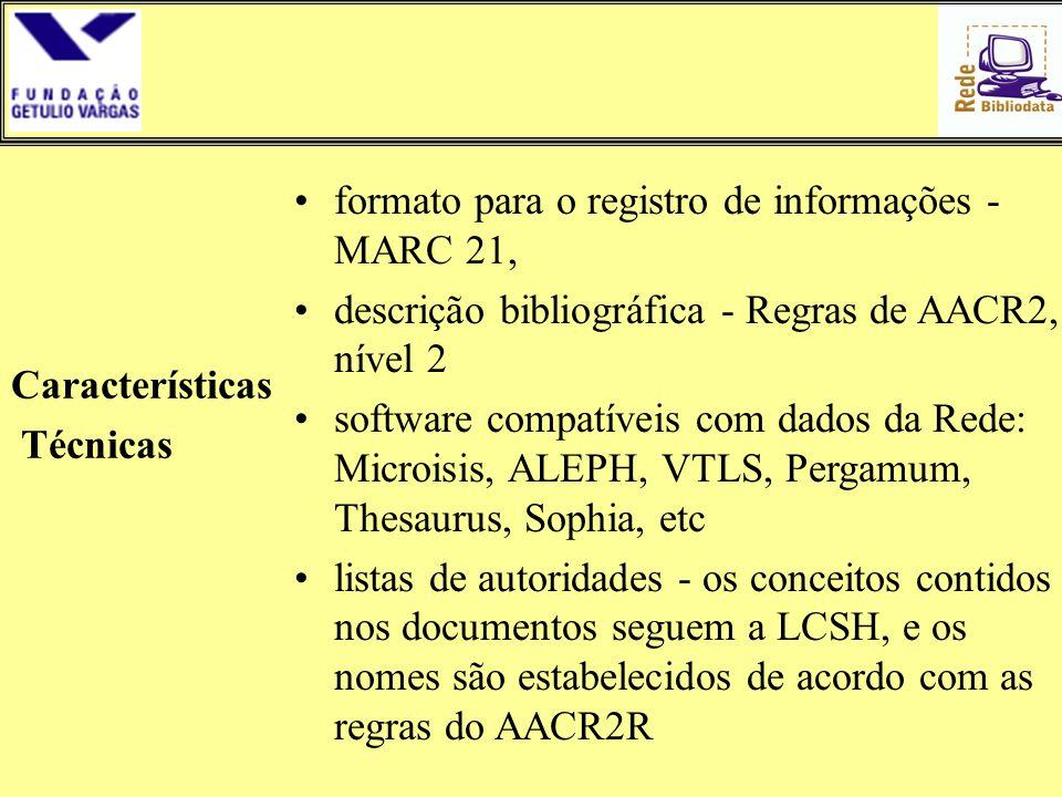 Características Técnicas. formato para o registro de informações - MARC 21, descrição bibliográfica - Regras de AACR2, nível 2.