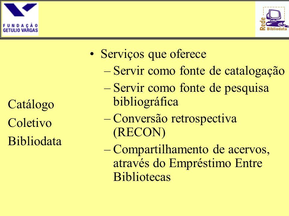 Catálogo Coletivo Bibliodata. Serviços que oferece. Servir como fonte de catalogação. Servir como fonte de pesquisa bibliográfica.