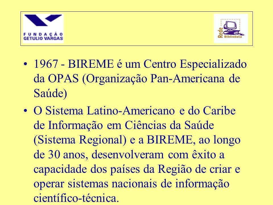 1967 - BIREME é um Centro Especializado da OPAS (Organização Pan-Americana de Saúde)