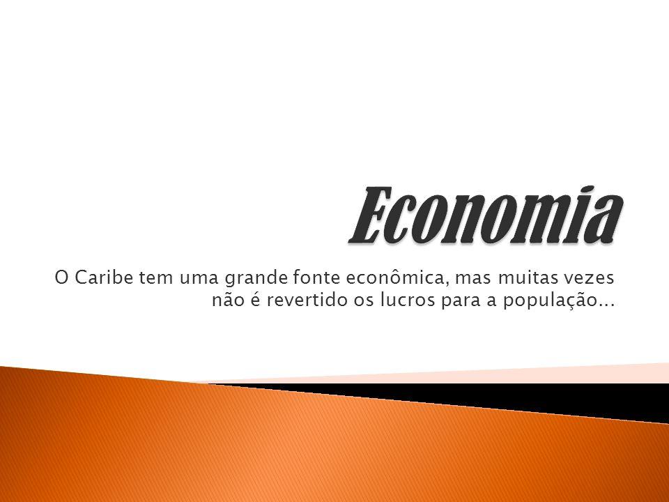 Economia O Caribe tem uma grande fonte econômica, mas muitas vezes não é revertido os lucros para a população...