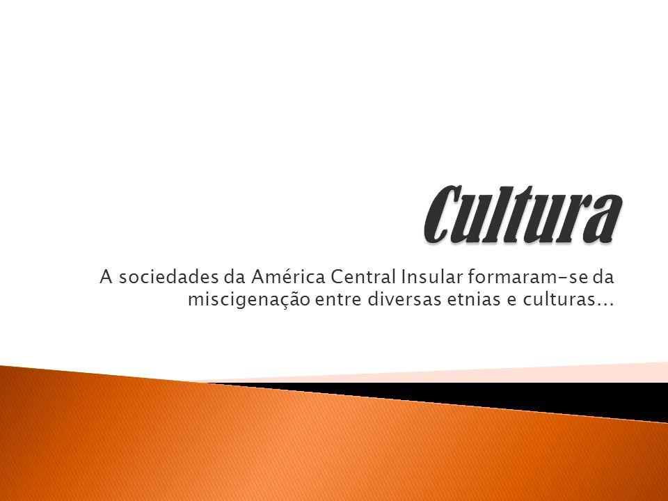 Cultura A sociedades da América Central Insular formaram-se da miscigenação entre diversas etnias e culturas...