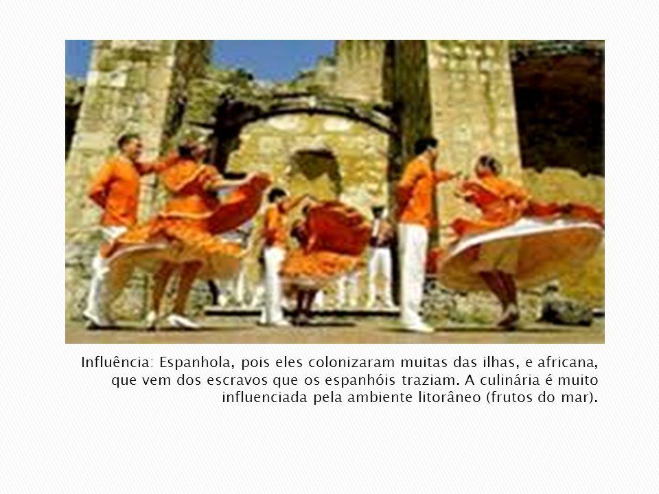Influência: Espanhola, pois eles colonizaram muitas das ilhas, e africana, que vem dos escravos que os espanhóis traziam.