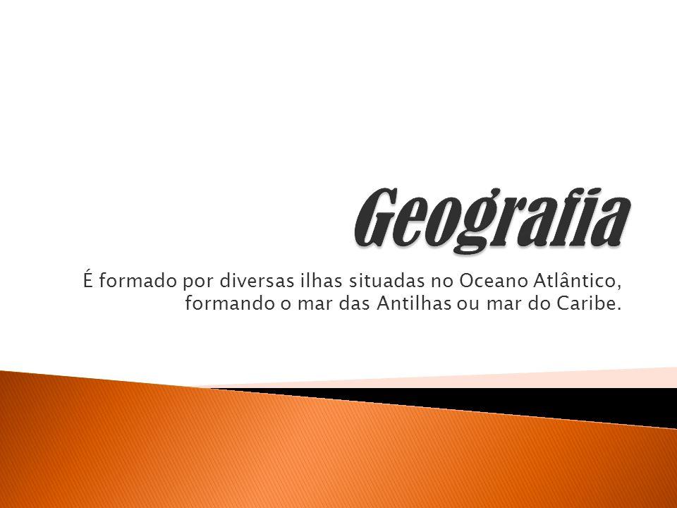 Geografia É formado por diversas ilhas situadas no Oceano Atlântico, formando o mar das Antilhas ou mar do Caribe.