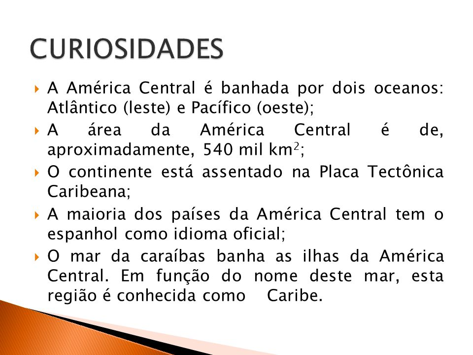 CURIOSIDADES A América Central é banhada por dois oceanos: Atlântico (leste) e Pacífico (oeste);