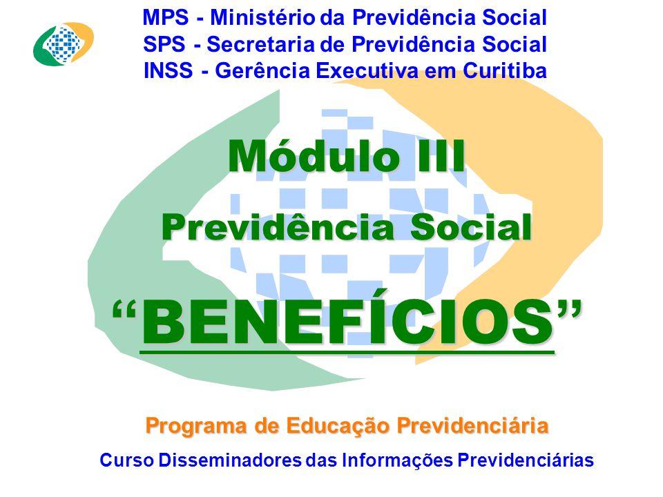 BENEFÍCIOS Módulo III Previdência Social