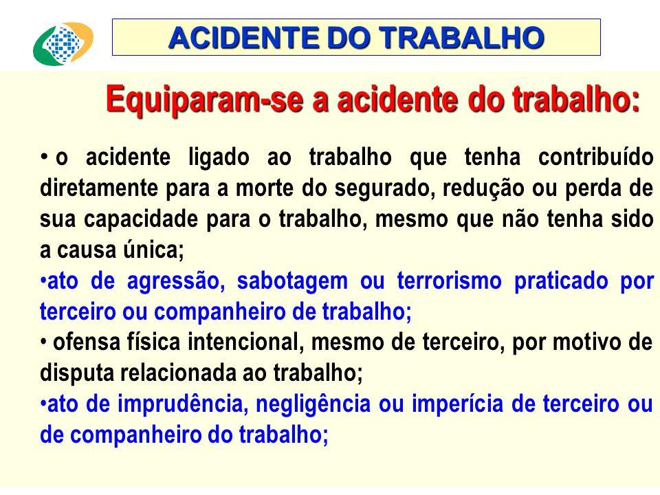 ACIDENTE DO TRABALHO Equiparam-se a acidente do trabalho: