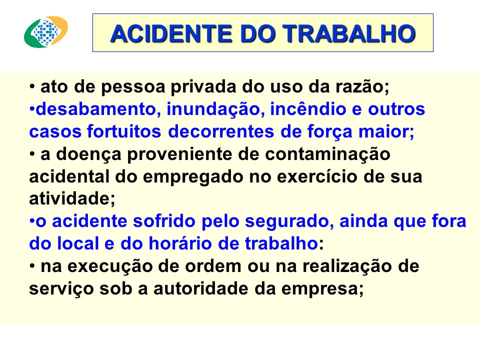 ACIDENTE DO TRABALHO ato de pessoa privada do uso da razão;