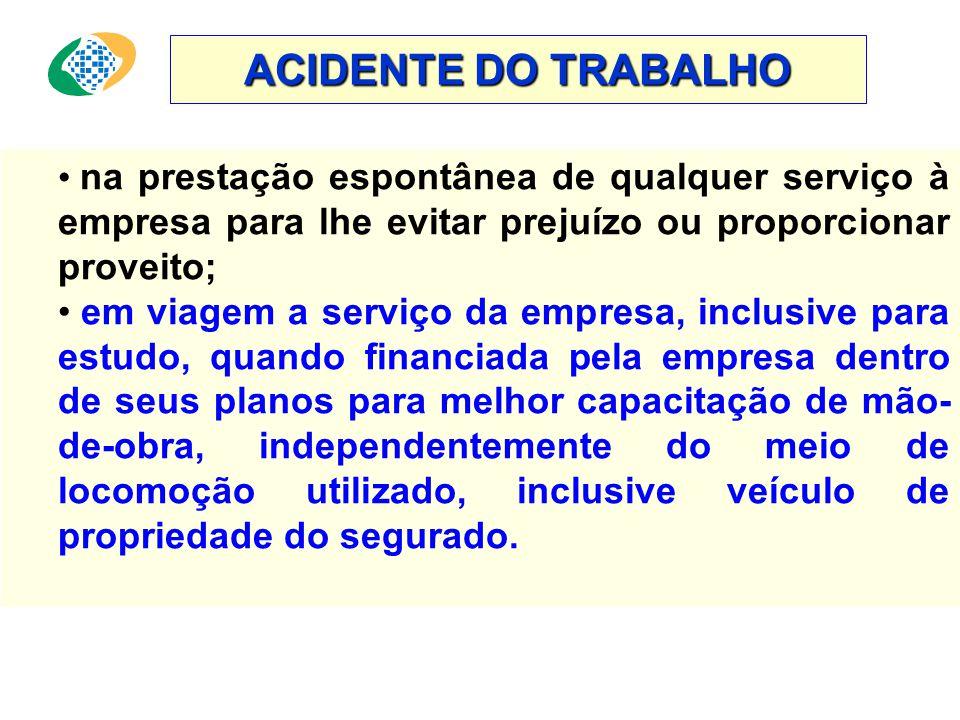 ACIDENTE DO TRABALHO na prestação espontânea de qualquer serviço à empresa para lhe evitar prejuízo ou proporcionar proveito;