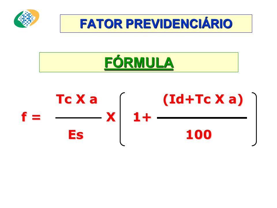 FATOR PREVIDENCIÁRIO FÓRMULA. Tc X a (Id+Tc X a) f = X 1+