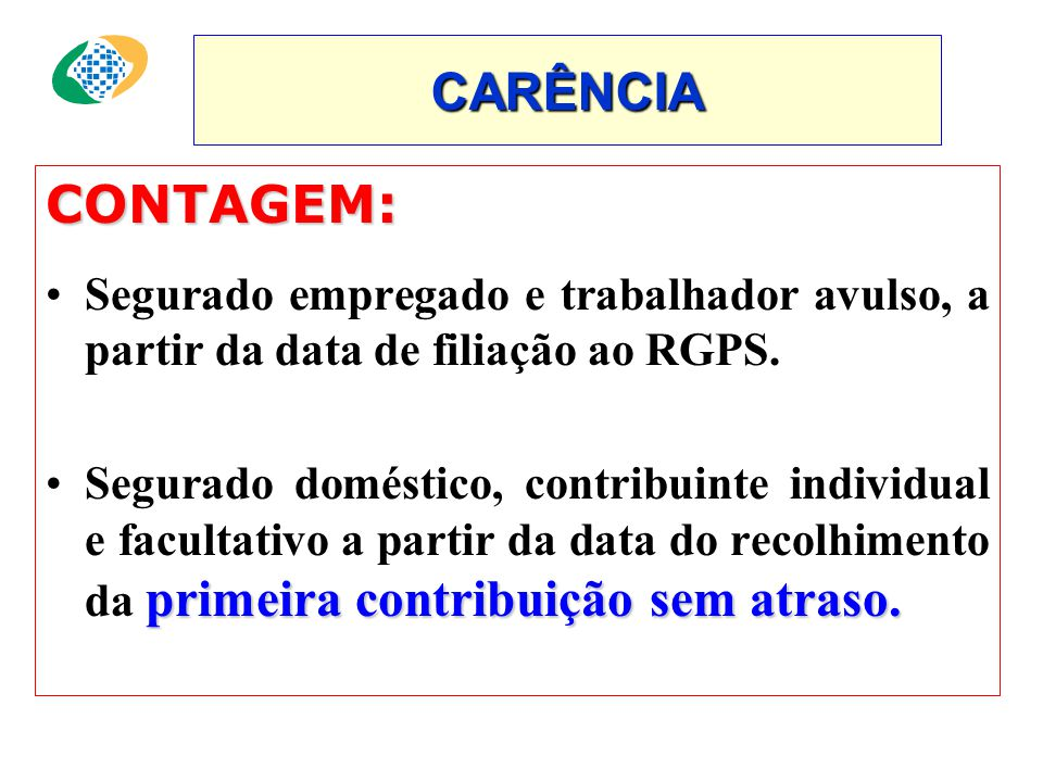 CARÊNCIA CONTAGEM: Segurado empregado e trabalhador avulso, a partir da data de filiação ao RGPS.