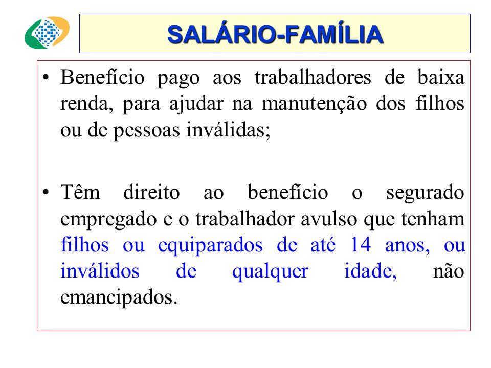 SALÁRIO-FAMÍLIA Benefício pago aos trabalhadores de baixa renda, para ajudar na manutenção dos filhos ou de pessoas inválidas;