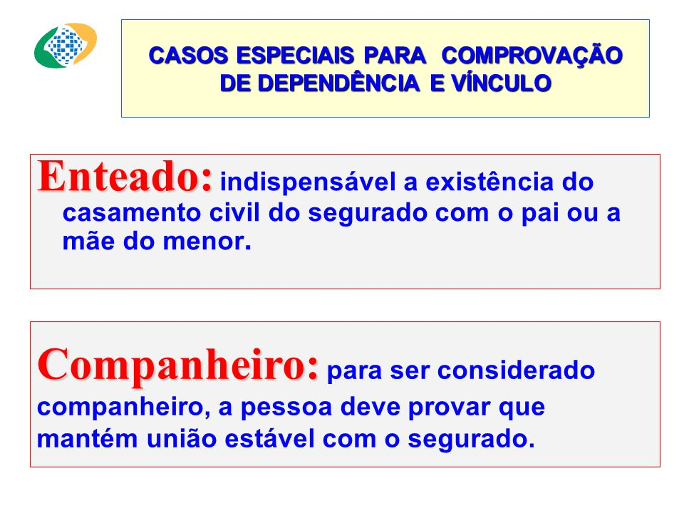 CASOS ESPECIAIS PARA COMPROVAÇÃO DE DEPENDÊNCIA E VÍNCULO