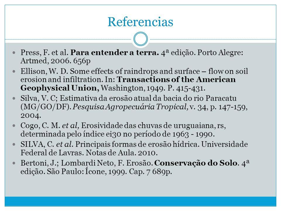 Referencias Press, F. et al. Para entender a terra. 4ª edição. Porto Alegre: Artmed, 2006. 656p.