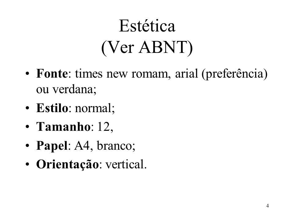 Estética (Ver ABNT) Fonte: times new romam, arial (preferência) ou verdana; Estilo: normal; Tamanho: 12,
