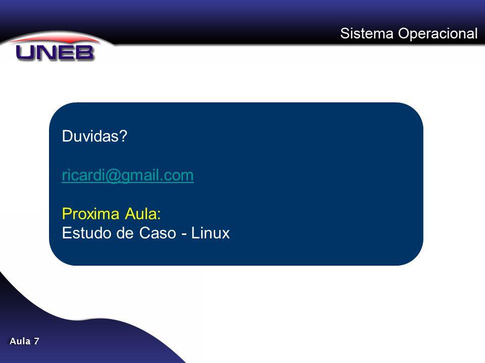 Duvidas ricardi@gmail.com Proxima Aula: Estudo de Caso - Linux