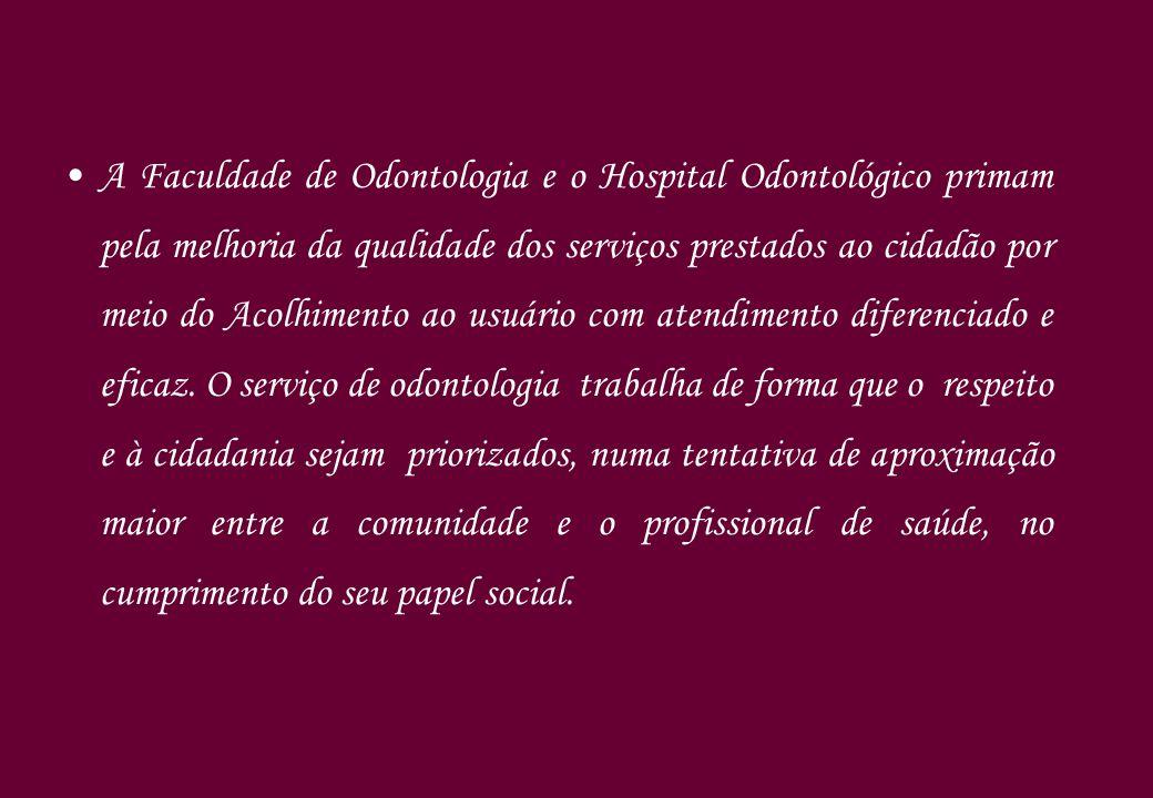 A Faculdade de Odontologia e o Hospital Odontológico primam pela melhoria da qualidade dos serviços prestados ao cidadão por meio do Acolhimento ao usuário com atendimento diferenciado e eficaz.