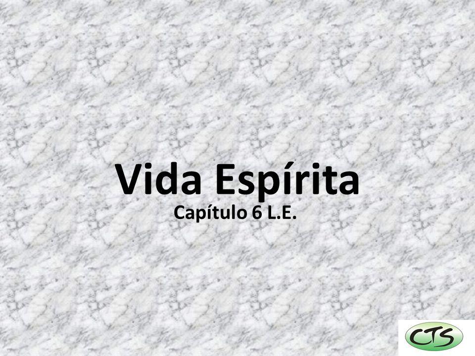 Vida Espírita Capítulo 6 L.E.