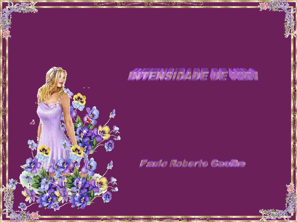 INTENSIDADE DE VIDA Paulo Roberto Gaefke