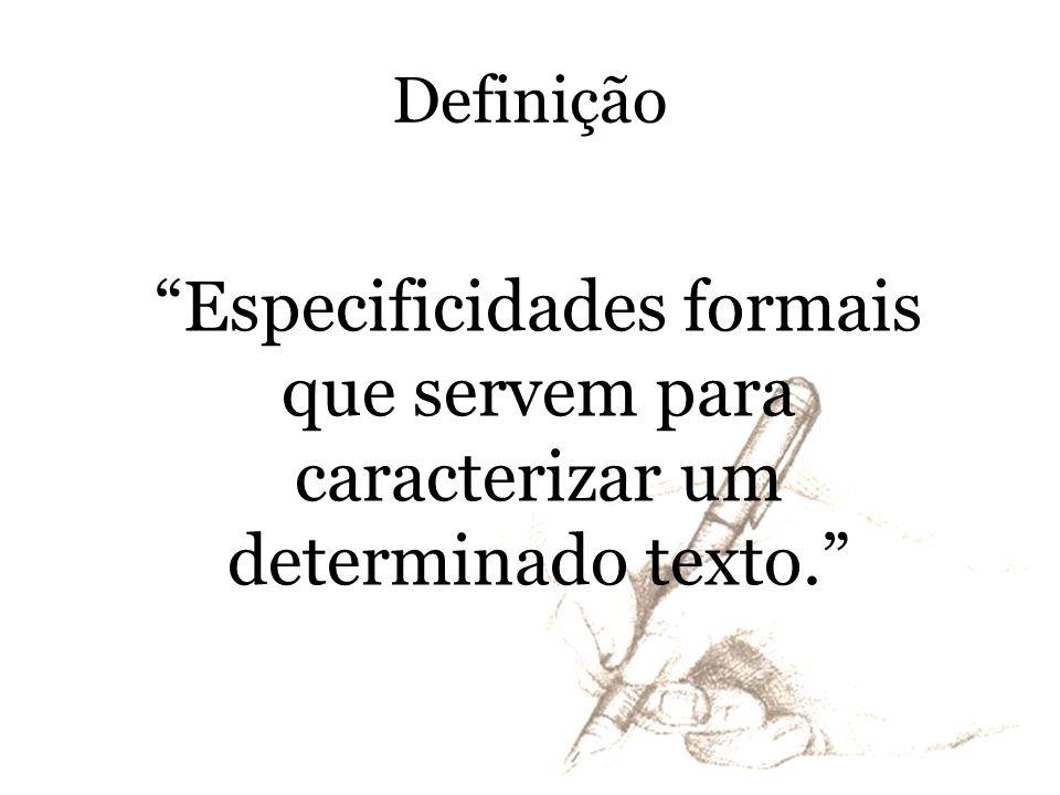 Definição Especificidades formais que servem para caracterizar um determinado texto.