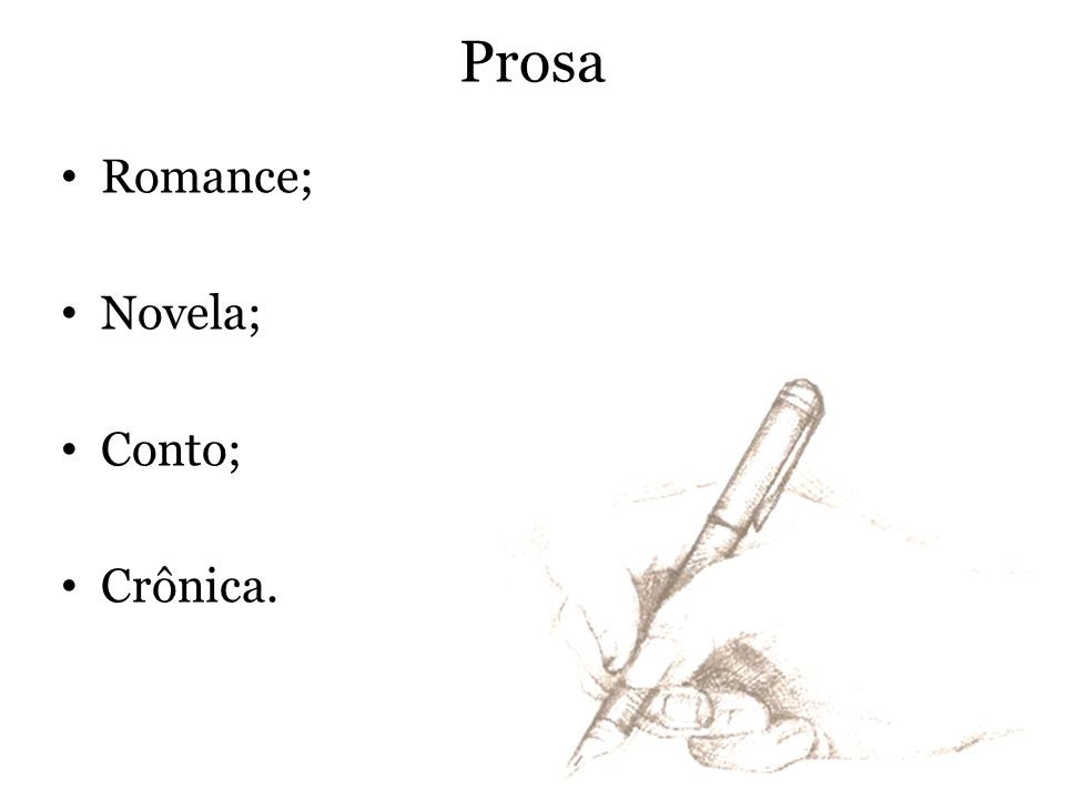 Prosa Romance; Novela; Conto; Crônica.