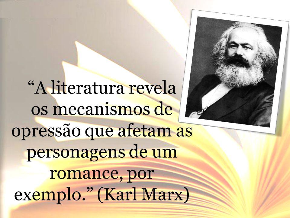 A literatura revela os mecanismos de opressão que afetam as personagens de um romance, por exemplo. (Karl Marx)