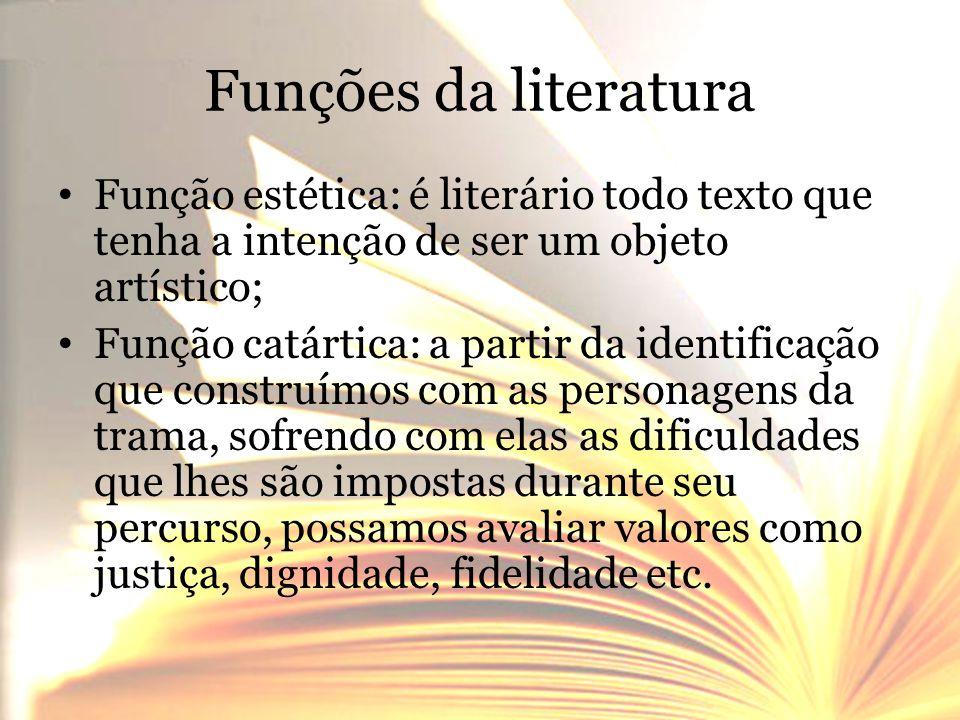 Funções da literatura Função estética: é literário todo texto que tenha a intenção de ser um objeto artístico;